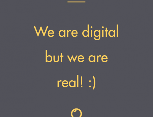 We are digital but we are real!