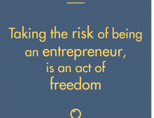 Taking the risk of being an entrepreneur, is an act of freedom