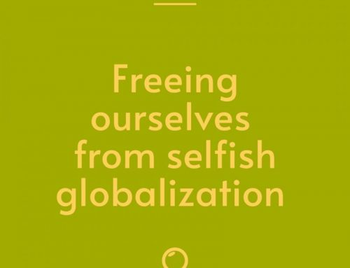 Freeing ourselves from selfish globalization