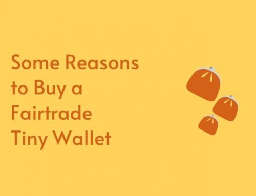 Some Reasons to Buy a Fairtrade Tiny Wallet